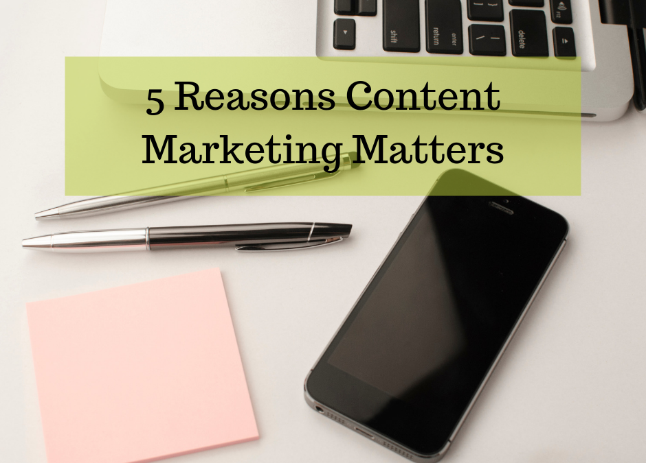 5 Reasons Content Marketing Matters